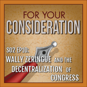 BP Podcast S02 EP10: Wally Zeringue and the decentralization of Congress