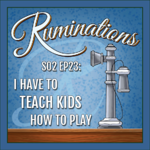 BP Podcast S02 EP23: I Have to Teach Kids How to Play