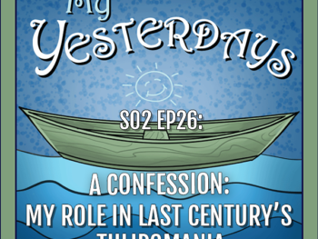BP Podcast S02 EP26: A Confession: My role in last century's tulipomania