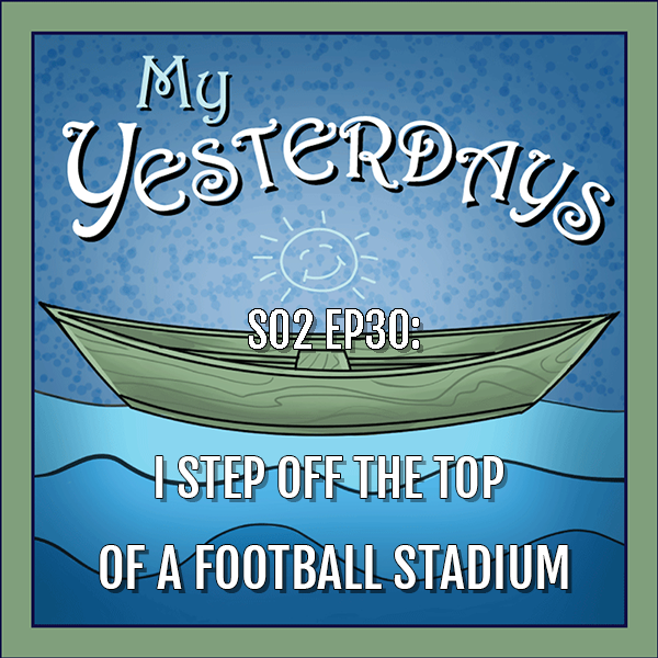 BP Podcast S02 EP30: I step off the top of a football stadium